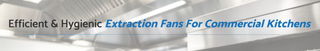 Extraction Fans For Commercial Kitchens